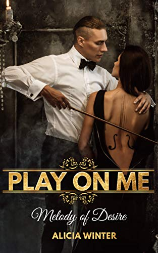 Play On Me: Melody of Desire von [Winter, Alicia]