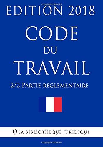 Code du travail (2/2) - Partie rglementaire: Edition 2018