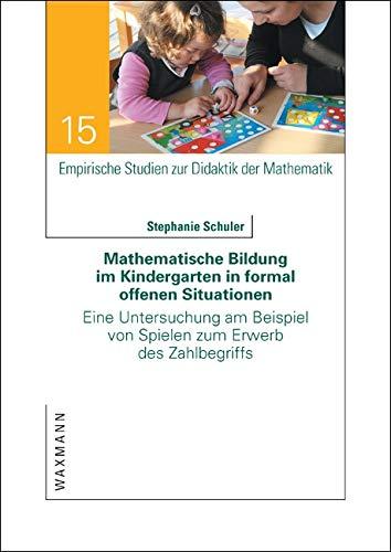g im Kindergarten in formal offenen Situationen: Eine Untersuchung am Beispiel von Spielen zum Erwerb des Zahlbegriffs (Empirische Studien zur Didaktik der Mathematik) ()