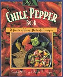 The Chile Pepper Book: A Fiesta of Fiery, Flavorful Recipes