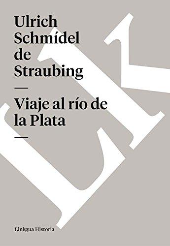 Viaje al río de la Plata (Memoria-Viajes) por Ulrich Schmídel de Straubing