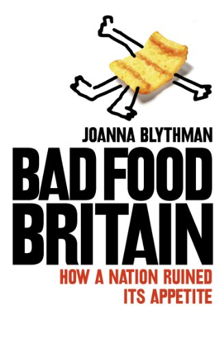 Bad food britain how a nation ruined its appetite ebook joanna bad food britain how a nation ruined its appetite by blythman joanna fandeluxe Gallery
