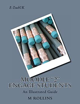 """Moodle """"2"""" Engage Students by [Rollins, M]"""