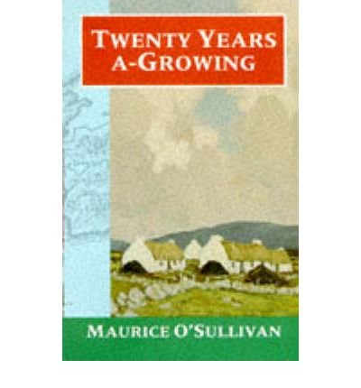 [(Twenty Years a-Growing)] [ By (author) Maurice O'Sullivan, Translated by Moya Llewellyn Davies, Translated by George Thomson, Introduction by E. M. Forster ] [February, 1983]