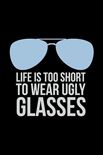 Life Is Too Short To Wear Ugly Glasses: A5 Notizbuch für einen Optiker, Brillenträger und Augenarzt als Terminplaner
