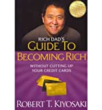 (RICH DAD'S GUIDE TO BECOMING RICH WITHOUT CUTTING UP YOUR CREDIT CARDS: TURN