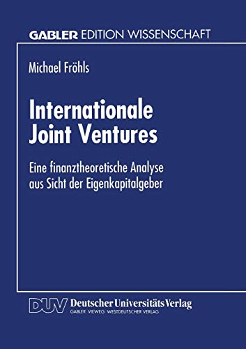 Internationale Joint Ventures: Eine Finanztheoretische Analyse Aus Sicht Der Eigenkapitalgeber (German Edition)