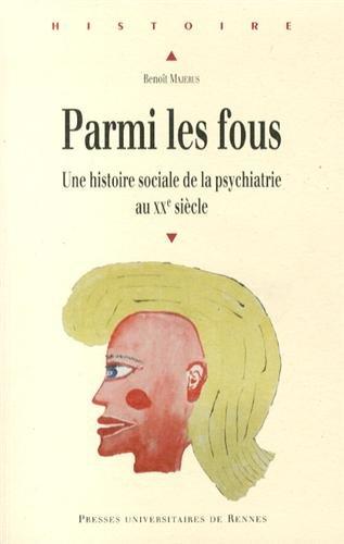 Parmi les fous : Une histoire sociale de la psychiatrie au XXe siècle par Benoit Majerus