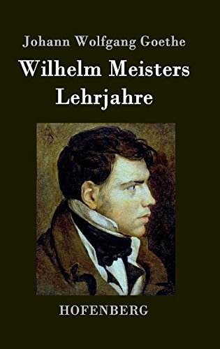 Preisvergleich Produktbild Wilhelm Meisters Lehrjahre: Vollständige Ausgabe der acht Bücher
