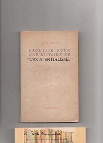 Jean Wahl. Esquisse pour une histoire de l'existentialisme, suivie de Kafka et Kierkegaard