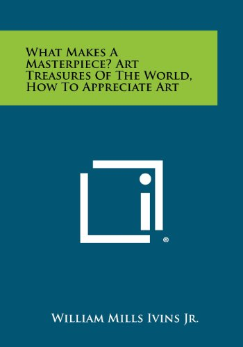 What Makes a Masterpiece? Art Treasures of the World, How to Appreciate Art