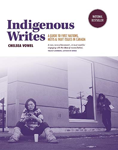 Indigenous Writes: A Guide to First Nations, Métis, and Inuit Issues in Canada (English Edition)