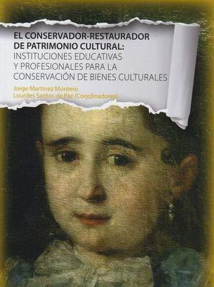 El conservador-restaurador de patrimonio cultural:instituciones educativas y profesionales para la conservación de bienes culturales