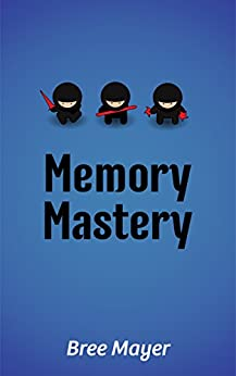 Improve Your Memory: Memory Mastery: Simple Practical Steps that you can use to increase your memory and boost retention (Memory Improvement Techniques Book 1) (English Edition) par [Mayer, Bree, Clarkson, Geraldine]