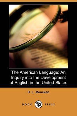 [(The American Language: An Inquiry Into the Development of English in the United States (Dodo Press) )] [Author: Professor H L Mencken] [Dec-2008]