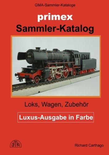 Primex Modelleisenbahn Sammler-Katalog in Farbe: Loks, Wagen, Zubehör in H0 por Richard Carthago