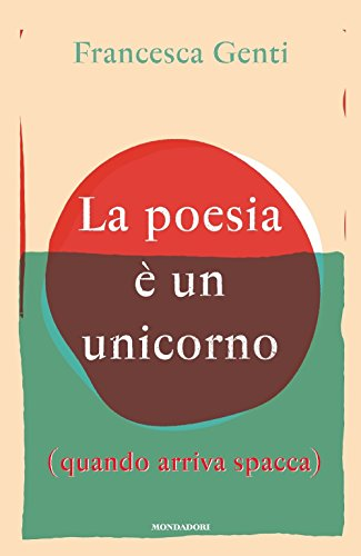 La poesia è un unicorno (quando arriva spacca)