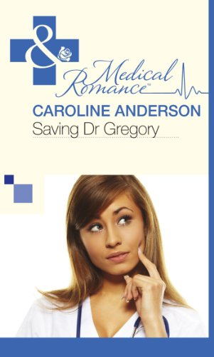 Saving Dr Gregory (Mills & Boon Medical)