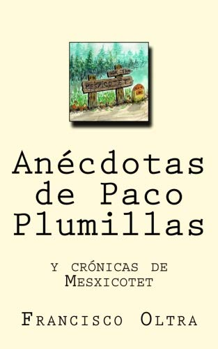 Anecdotas de Paco Plumillas: y crónicas de Mesxicotet: Volume 1