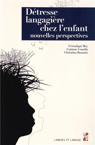Détresselangagièrechezl'enfant : Nouvellesperspectives par Véronique Rey, Christina Romain, Corinne Gomila