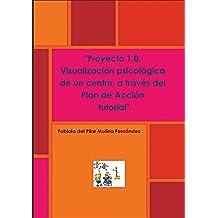 """Proyecto 1.0   Visualización psicológica de un centro, a través del """" Plan de Acción tutorial """" (Buena calidad-ebook)"""