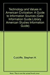 Technology and Values in American Civilization: A Guide to Information Sources (Gale Information Guide Library. American Studies Information Guide)