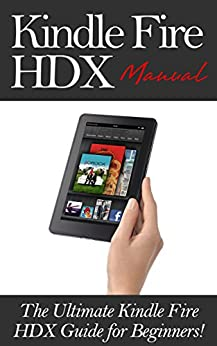Kindle Fire HDX Manual: The Ultimate Kindle Fire HDX Guide for Beginners! by [Kindle Fire HDX Pros]