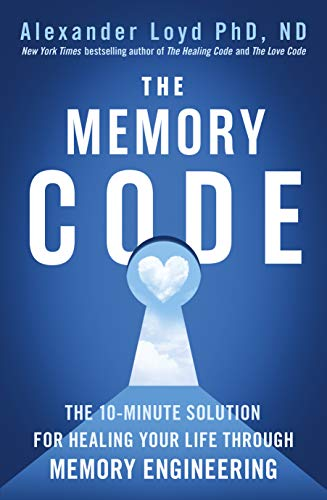 The Memory Code: The 10-minute solution for healing your life through memory engineering