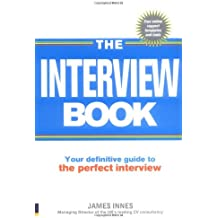 The Interview Book: Your definitive guide to the perfect interview technique