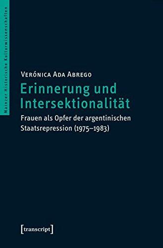 Erinnerung und Intersektionalität: Frauen als Opfer der argentinischen Staatsrepression (1975-1983) (Mainzer Historische Kulturwissenschaften)