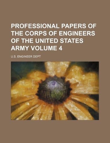 Professional papers of the Corps of engineers of the United States army Volume 4