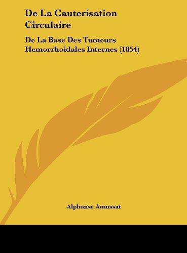 de La Cauterisation Circulaire: de La Base Des Tumeurs Hemorrhoidales Internes (1854)