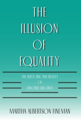 The Illusion of Equality: The Rhetoric and Reality of Divorce Reform