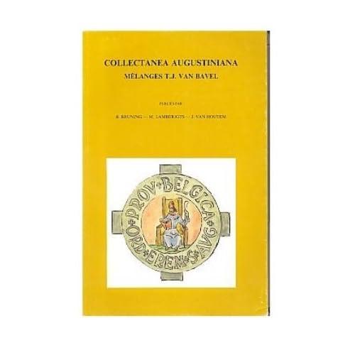 Collectanea Augustiniana. Melanges T. J. Van Bavel