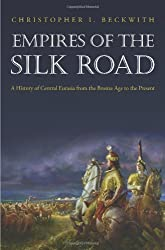 Empires of the Silk Road: A History of Central Eurasia from the Bronze Age to the Present by Christopher I. Beckwith (2009-04-05)