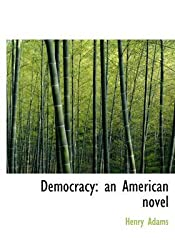 [(Democracy : An American Novel (Large Print Edition))] [By (author) Henry Adams] published on (August, 2008)