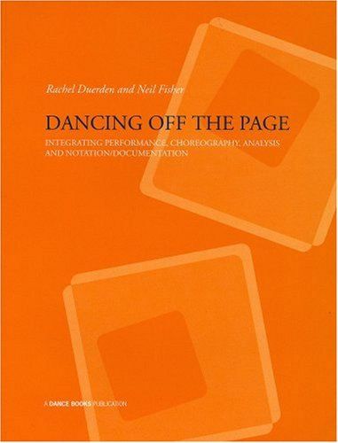 Dancing Off the Page: Integrating Performance, Choreography Analysis and Notation/Documentation por Rachel Duerden
