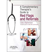 [(The Complementary Therapist's Guide to Red Flags and Referrals)] [ By (author) Clare Stephenson ] [February, 2013]
