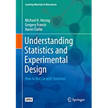 Understanding Statistics and Experimental Design : How to Not Lie with Statistics (Learning Materials in Biosciences) (English Edition)