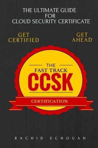 The Fast Track CCSK Certification: The Ultimate Guide for Cloud Certificate por Mr Rachid Echouah