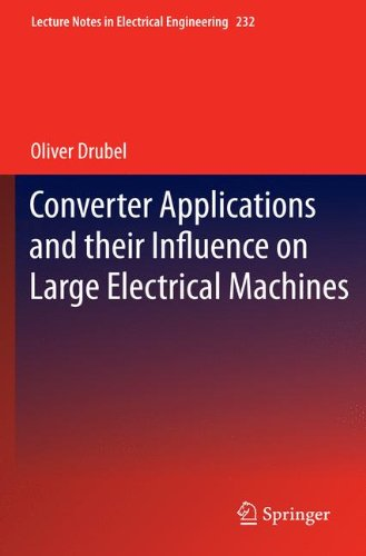 Converter Applications and their Influence on Large Electrical Machines (Lecture Notes in Electrical Engineering, Band 232)