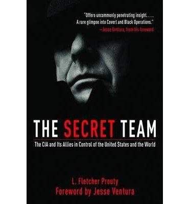 the-secret-team-the-cia-and-its-allies-in-control-of-the-united-states-and-the-world-by-prouty-l-fle