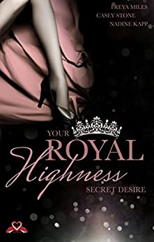Your Royal Highness: Secret Desire von [Stone, Casey, Miles, Freya, Kapp, Nadine]
