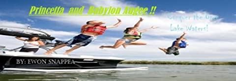 BFF'S Princetta and Babylon Augee and thier rip-roaring, full throttle adventures! (Princetta and Babylon Augee! Conquer the Open Lake Waters!! (For one day, that is) Book 1)