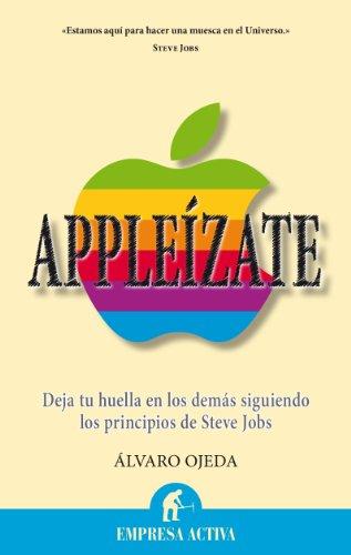 Appleízate: Contrata a Steve Jobs para dejar huella en los demás (Narrativa empresarial) por Álvaro Ojeda