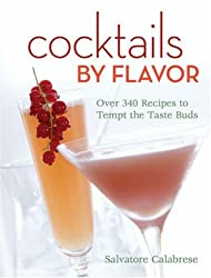 Cocktails by Flavor: Over 340 Recipes to Tempt the Taste Buds