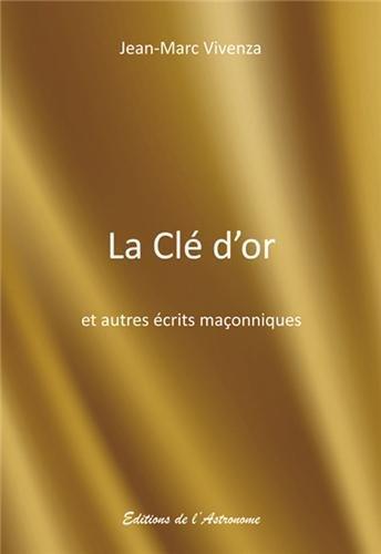 LA CLE D'OR ET AUTRES ECRITS MACONNIQUES par JEAN-MARC VIVENZA