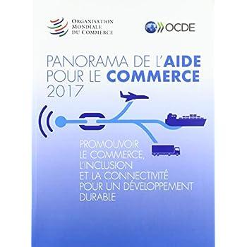 Panorama De L'aide Pour Le Commerce 2017: Promouvoir Le Commerce, L'inclusion Et La Connectivité Pour Un Développement Durable Omc