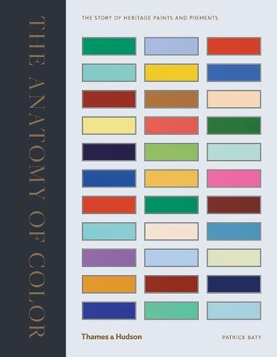 The Anatomy of Colour: The Story of Heritage Paints and Pigments por Patrick Baty
