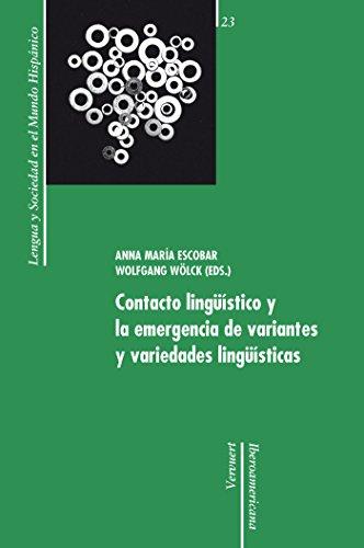 Contacto lingüístico y la emergencia de variantes y variedades lingüísticas (Lengua y Sociedad en el Mundo Hispánico nº 23) por Anna María Escobar